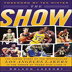 The Show: The Inside Story of the Spectacular Los Angeles Lakers in the Words of Those Who Lived It Audiobook