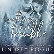 Nothing but Trouble: A Saratoga Falls Love Story, Book 2 | Lindsey Pogue