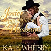 Josie's Mail Order Husband: Montana Prairie Brides, Book 2 | Kate Whitsby