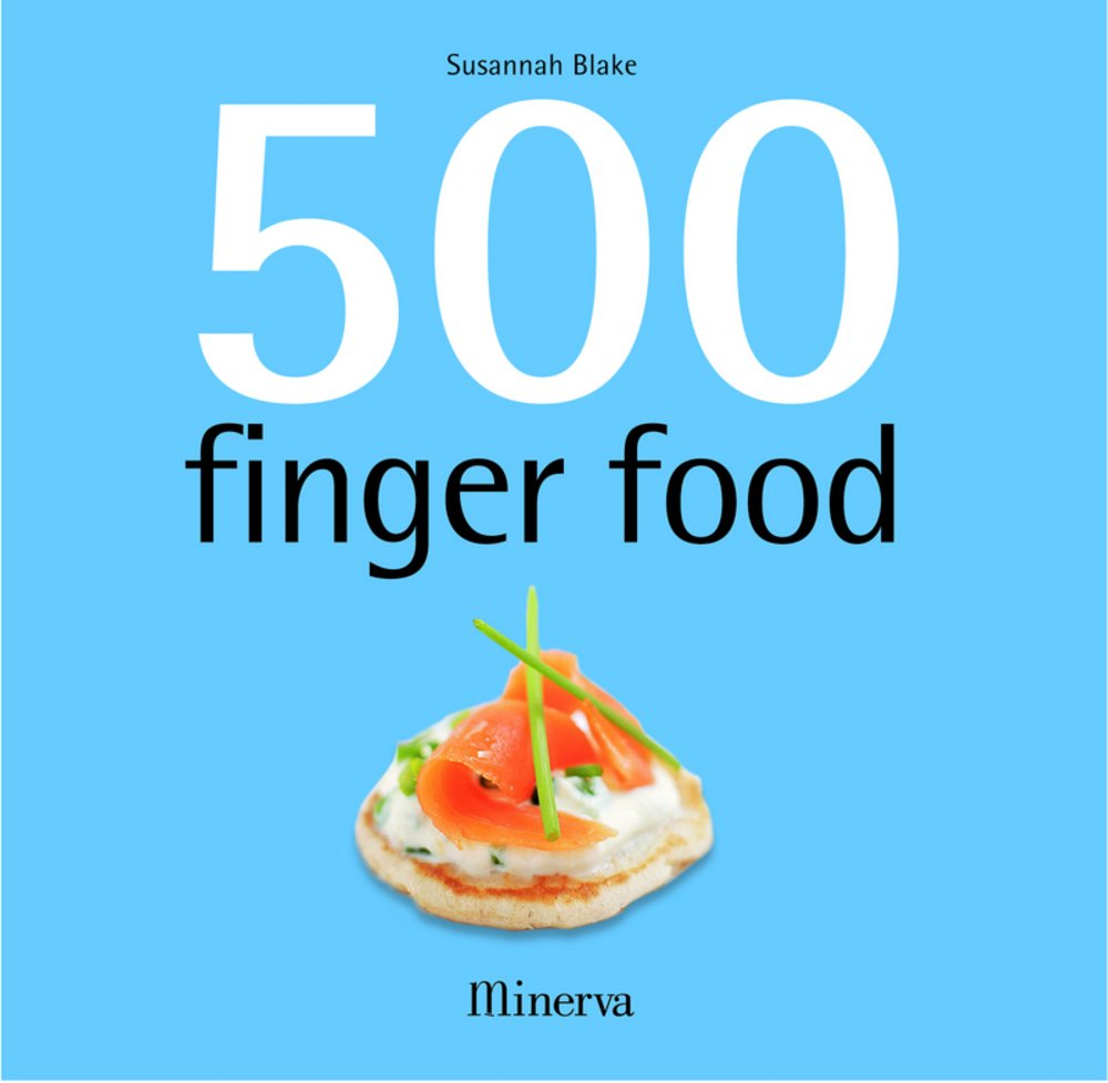 500 finger food Broché – 2 octobre 2008 Susannah Blake Hanna Agostini Minerva 2830710487