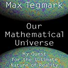 Our Mathematical Universe: My Quest for the Ultimate Nature of Reality Hörbuch von Max Tegmark Gesprochen von: Rob Shapiro