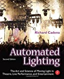 img - for Automated Lighting: The Art and Science of Moving Light in Theatre, Live Performance, and Entertainment by Richard Cadena (2010-03-13) book / textbook / text book