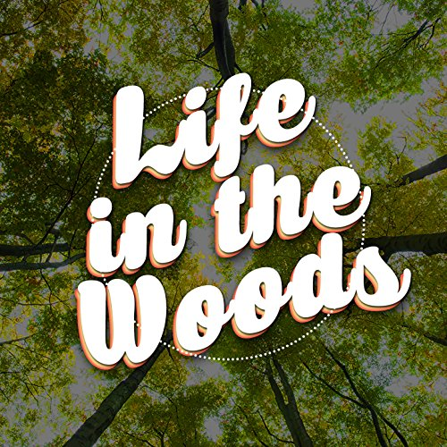 - Life in the Woods