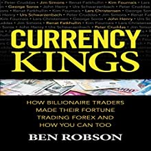 Currency Kings: How Billionaire Traders Made Their Fortune Trading Forex and How You Can Too Audiobook by Ben Robson Narrated by Doug Greene