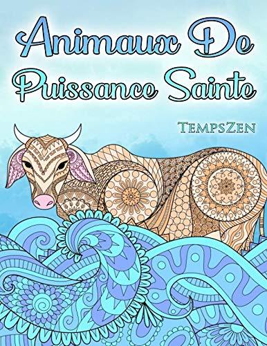 Animaux De Puissance Sainte: Un livre de coloriage pour que les adultes se détendent avec des animaux magnifiques et puissants (French Edition) -