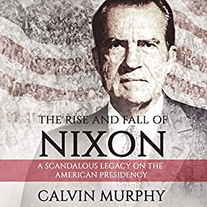 The Rise and Fall of Nixon Audiobook