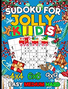 Sudoku Puzzle Book for Jolly Kids: 150 Easy, Medium, and Hard Levels with Numbers or Letters on 4x4, 6x6 and 9x9 Grids (Christmas Activity Workbooks Vol 1)