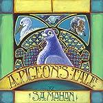 A Pigeon's Tale   S. A. Mahan