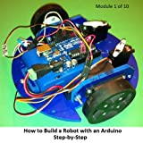 How to Build a Robot with an Arduino - Module 1 of 10