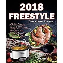 Freestyle Slow Cooker Recipes: All New Delicious Freestyle 2018 Recipes For Busy Person Weight Loss goals with minimal effort