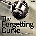 The Forgetting Curve (BBC Radio 4: Afternoon Play) Audiobook by Hugh Costello Narrated by Michael Glenn Murphy