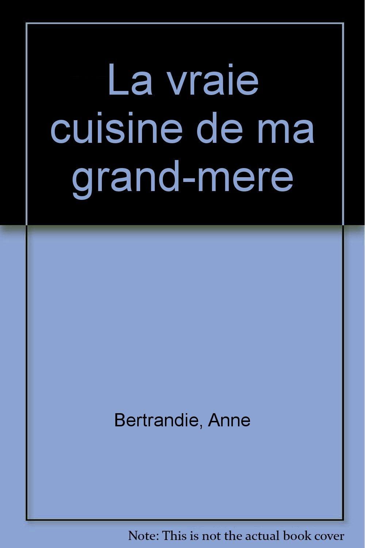 La Vraie cuisine de ma grand mère Amazon.de Bertrandie, Anne ...