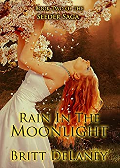 Rain In The Moonlight: Book Two of the Seeder Saga by [DeLaney, Britt]