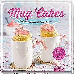 Mug Cakes Im Becher Gebacken Blitzschnell Serviert Schnelle