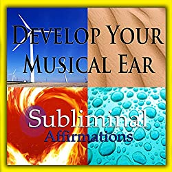 Develop Your Musical Ear Subliminal Affirmations