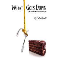 What Goes Down: The End of an Eating Disorder