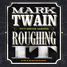 Roughing It Audiobook by Mark Twain Narrated by Grover Gardner