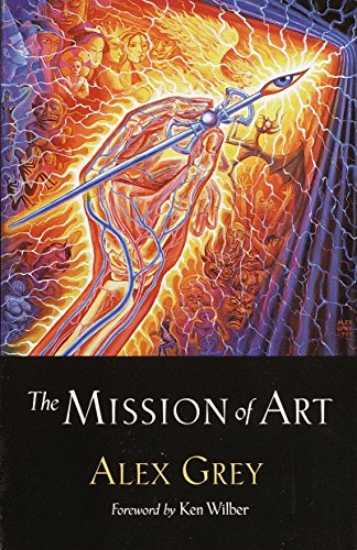 The Mission of Art by Grey, Alex/ Wilber, Ken (FRW)