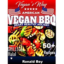 Vegan Cookbook: 50+ American Vegan BBQ Recipes (Vegan Grilled cookout picnic): Heart Healthy Holiday