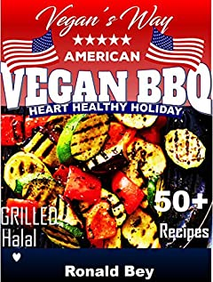 Vegan Cookbook: 50+ American Vegan BBQ Recipes  (Vegan Grilled cookout picnic): Heart Healthy Holiday