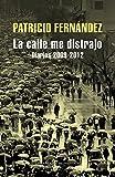 La calle me distrajo: Diarios 2009 - 2012 (Spanish Edition)
