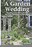 A Garden Wedding: Creating A Lovely Landscape for Your Ceremony or Reception [Paperback] [2012] (Author) C.L. Fornari