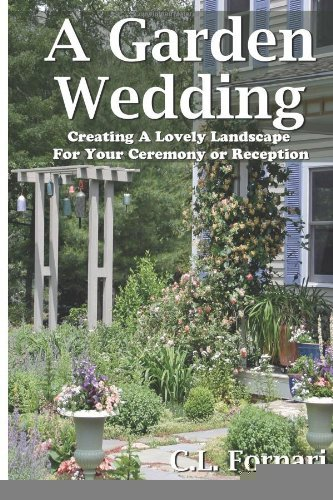 A Garden Wedding: Creating A Lovely Landscape for Your Ceremony or Reception [Paperback] [2012] (Author) C.L. Fornari by Paraphyses Press
