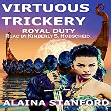 Virtuous Trickery: Royal Duty, Book 2 Audiobook by Alaina Stanford Narrated by Kimberly S Hobscheid