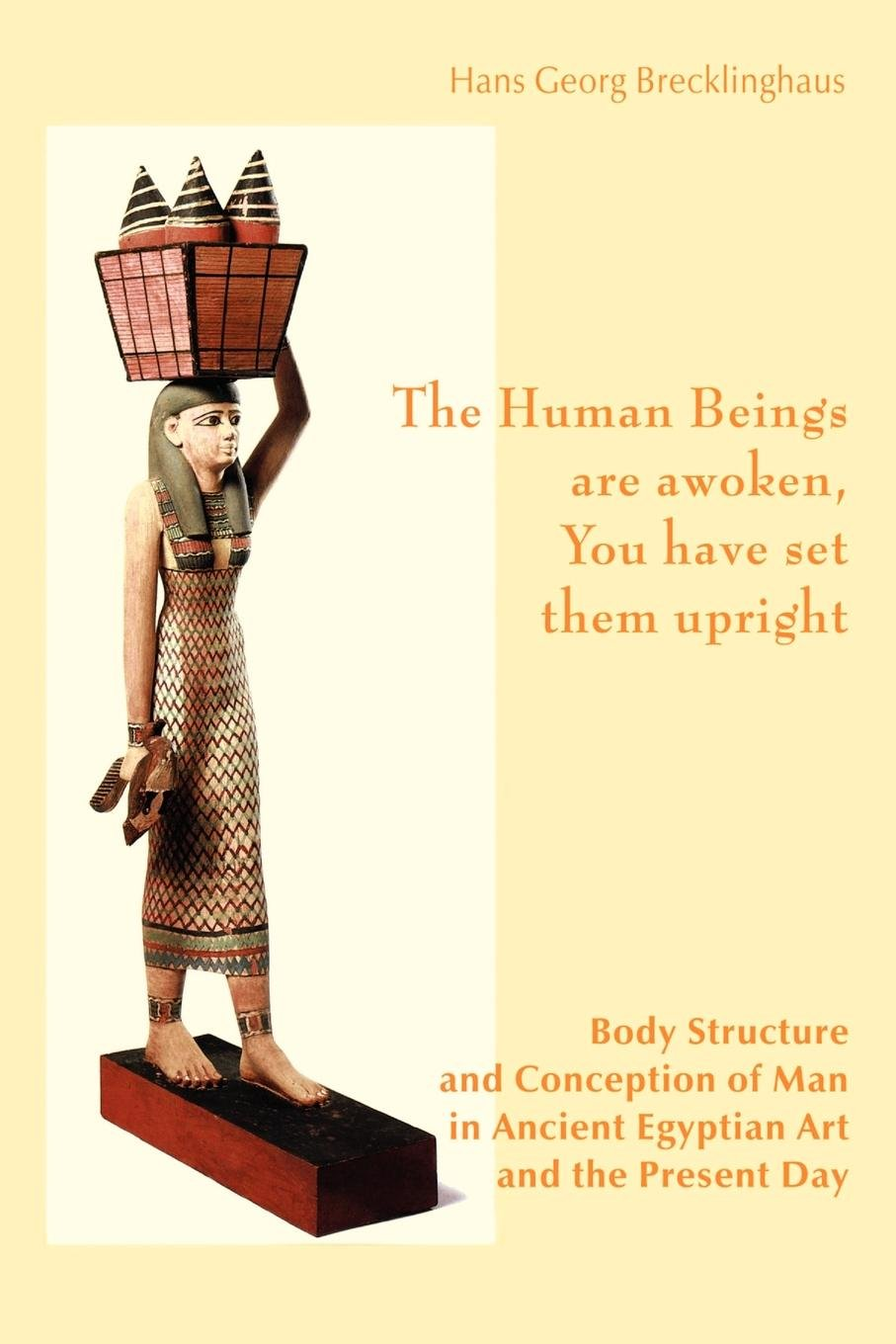 Download The Human Beings are awoken, you have set them upright. Body Structure and Conception of Man in Ancient Egyptian Art and The Present Day pdf