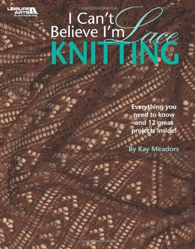 I Can't Believe I'm Lace Knitting  (Leisure Arts #4466) PDF