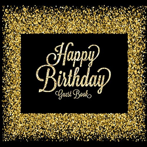 Happy Birthday Guest Book: Celebration Message logbook For Visitors Family and Friends To Write In Comments & Best Wishes With and Gift Log (Celebration -