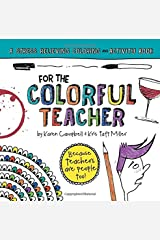 For the Colorful Teacher: A Stress Relieving Coloring and Activity Book (For the Colorful People) (Volume 1) Paperback