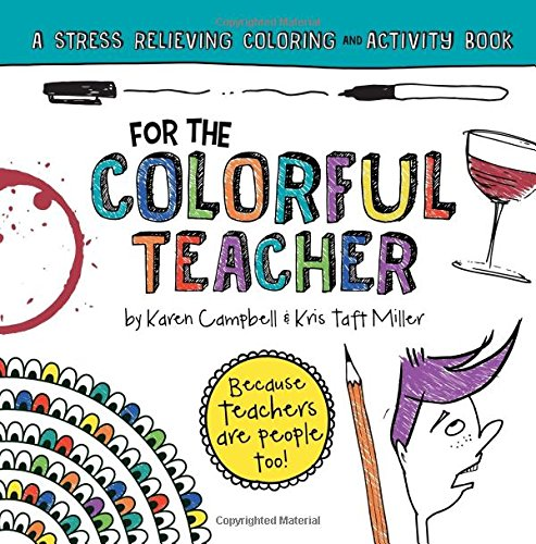 For the Colorful Teacher: A Stress Relieving Coloring and Activity Book (For the Colorful People) (Volume 1)