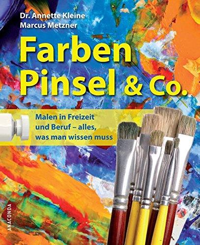Farben, Pinsel und Co.: Praxiswissen für das künstlerische Malen in Freizeit und Beruf