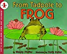 From Tadpole to Frog (Let's-Read-and-Find-Out Science 1), by Wendy Pfeffer