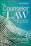 The Counselor and the Law: A Guide to Legal and Ethical Practice by Anne Marie Nancy Wheeler (2015-01-15)