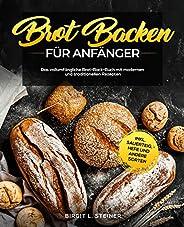 Brot Backen Für Anfänger: Das vollumfängliche Brot-Back-Buch mit modernen und traditionellen Rezepten inkl. Sa