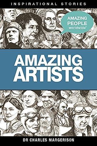 Amazing Artists (Amazing People Worldwide - Inspirational) (Amazing People)