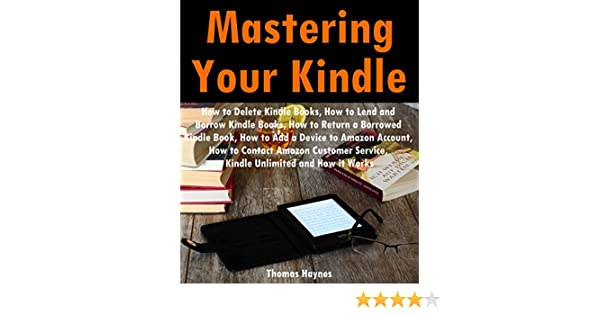 Mastering Your Kindle: How to Delete Books, How to Lend and Borrow Kindle  Books, How to Return a Borrowed Kindle Book, How to Add a Device to Amazon
