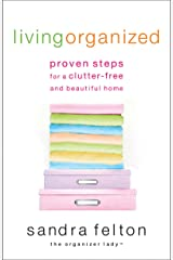 Living Organized: Proven Steps for a Clutter-Free and Beautiful Home Paperback