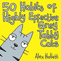50 Habits of Highly Effective Grey Tabby Cats by [Hallatt, Alex]