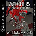 Watchers: The Coming of the King Audiobook by William Meikle Narrated by C.S. Perryess