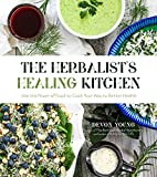 The Herbalist's Healing Kitchen: Use the Power of Food to Cook Your Way to Better Health