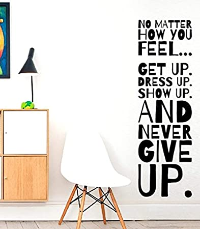 Wall Vinyl Decal No Matter How You Feel Get Up Dress Up Show Up And Never Give Up Workout Exercise Fitness Hobby Sports Inspirational Quote Motivation Fun Quote Love Decor Sticker