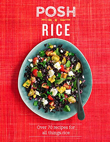 Posh Rice: Over 70 Recipes for All Things Rice by Quadrille Publishing