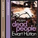 Dead People Audiobook by Ewart Hutton Narrated by Iestyn Arwel