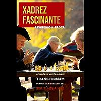 Xadrez Fascinante: Posições e histórias que transformam pessoas em enxadristas Vol I: 1475 a 1953