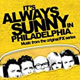 It's Always Sunny In Philadelphia (Music from the Original FX Series)