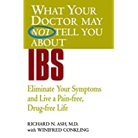 WHAT YOUR DOCTOR MAY NOT TELL YOU ABOUT (TM): IBS: Eliminate Your Symptoms and Live...