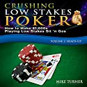 Crushing Low Stakes Poker: How to Make $1,000s Playing Low Stakes Sit 'n Gos: Volume 2, Heads-Up Audiobook by Mike Turner Narrated by Mike Turner